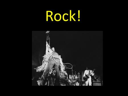 Rock! !. Three types of Rock Igneous Rock = Classic Rock.