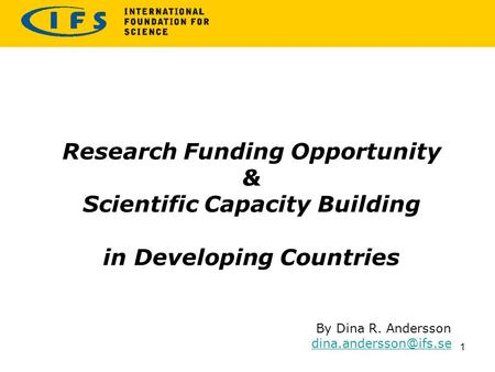 Research Funding Opportunity & Scientific Capacity Building in Developing Countries By Dina R. Andersson 1.