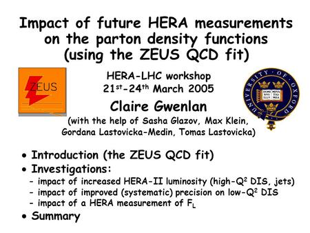 HERA-LHC workshop 21 st -24 th March 2005 Claire Gwenlan (with the help of Sasha Glazov, Max Klein, Gordana Lastovicka-Medin, Tomas Lastovicka)  Introduction.