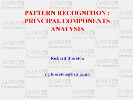 PATTERN RECOGNITION : PRINCIPAL COMPONENTS ANALYSIS Richard Brereton