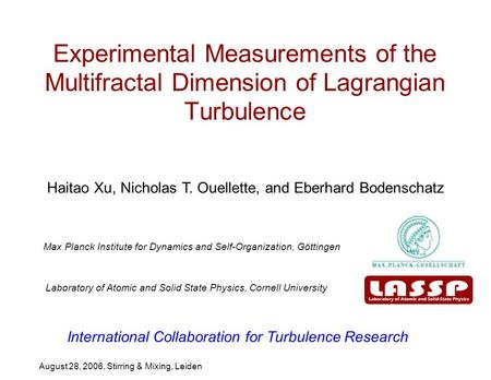 Haitao Xu, Nicholas T. Ouellette, and Eberhard Bodenschatz August 28, 2006, Stirring & Mixing, Leiden Experimental Measurements of the Multifractal Dimension.