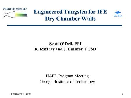 Plasma Processes, Inc. February 5-6, 20041 Engineered Tungsten for IFE Dry Chamber Walls HAPL Program Meeting Georgia Institute of Technology Scott O'Dell,
