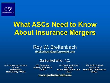 Www.garfunkelwild.com What ASCs Need to Know About Insurance Mergers Garfunkel Wild, P.C. 411 Hackensack Avenue 6 th Floor Hackensack, New Jersey 07601.
