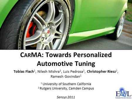 C AR MA: Towards Personalized Automotive Tuning Tobias Flach 1, Nilesh Mishra 1, Luis Pedrosa 1, Christopher Riesz 2, Ramesh Govindan 1 1 University of.