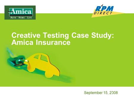 September 15, 2008 1 Creative Testing Case Study: Amica Insurance.