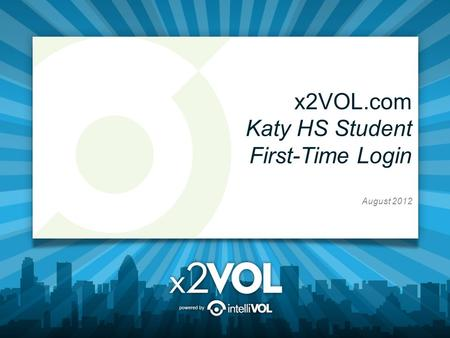 X2VOL.com Katy HS Student First-Time Login August 2012.