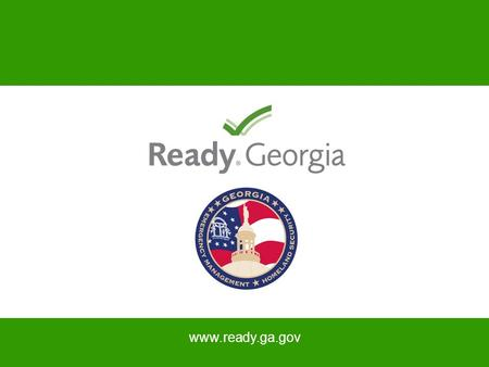 Www.ready.ga.gov. State of the Emergency Georgia is at risk for manmade and natural disasters: Severe thunderstorms, tornadoes & flooding Tropical storms.