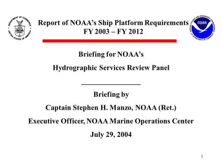 Report of NOAA's Ship Platform Requirements FY 2003 – FY 2012 1 Briefing for NOAA's Hydrographic Services Review Panel ________________ Briefing by Captain.