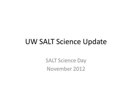 UW SALT Science Update SALT Science Day November 2012.