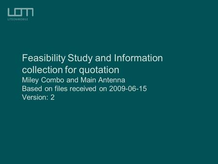 Feasibility Study and Information collection for quotation Miley Combo and Main Antenna Based on files received on 2009-06-15 Version: 2.