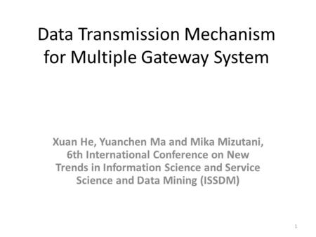 Data Transmission Mechanism for Multiple Gateway System Xuan He, Yuanchen Ma and Mika Mizutani, 6th International Conference on New Trends in Information.