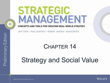 C HAPTER 14 Strategy and Social Value. T HREE TYPES OF VALUE Economic Value—increases in income, wealth, or profit Social Value—Increases in well-being.