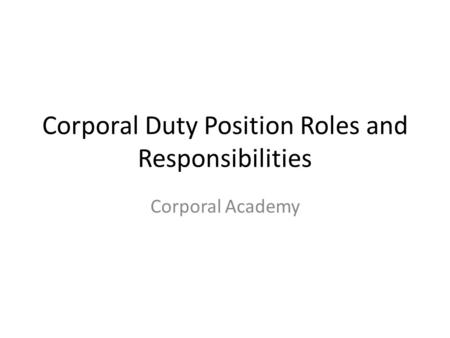 Corporal Duty Position Roles and Responsibilities Corporal Academy.