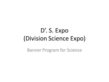 D'. S. Expo (Division Science Expo) Banner Program for Science.