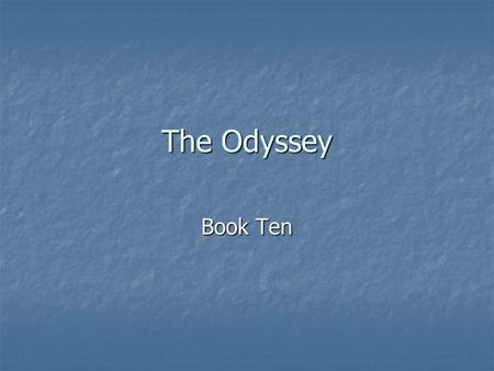 The Odyssey Book Ten. When Odysseus leaves the island of the Cyclops' he arrives on the island of Aeolia (home of Aeolas, god of wind). Aeolas, and his.