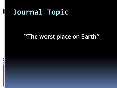 "Journal Topic ""The worst place on Earth"". Essential Question: What do we learn about Greek culture from the stories of Circe and The Land of the Dead?"