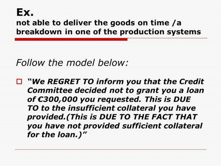 "Ex. not able to deliver the goods on time /a breakdown in one of the production systems Follow the model below:  ""We REGRET TO inform you that the Credit."