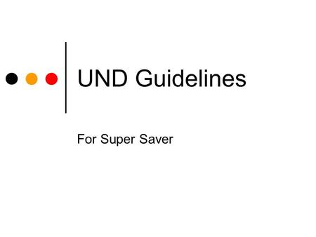UND Guidelines For Super Saver. Documents required Application signed by client and RO Illustration signed by the client Passport Copy with Valid GCC.