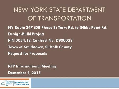 NEW YORK STATE DEPARTMENT OF TRANSPORTATION NY Route 347 (DB Phase 3) Terry Rd. to Gibbs Pond Rd. Design-Build Project PIN 0054.18, Contract No. D900033.
