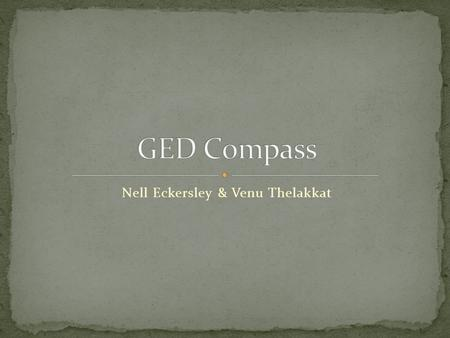 Nell Eckersley & Venu Thelakkat. The GED Compass is a website that contains: Information about the GED test in New York Information about the Official.