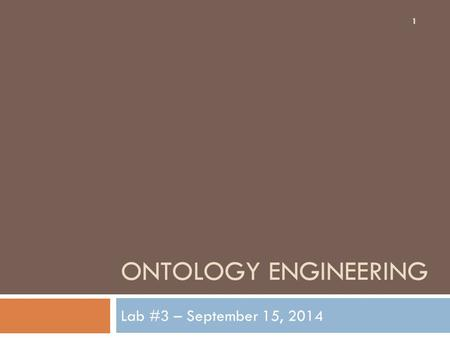 ONTOLOGY ENGINEERING Lab #3 – September 15, 2014 1.