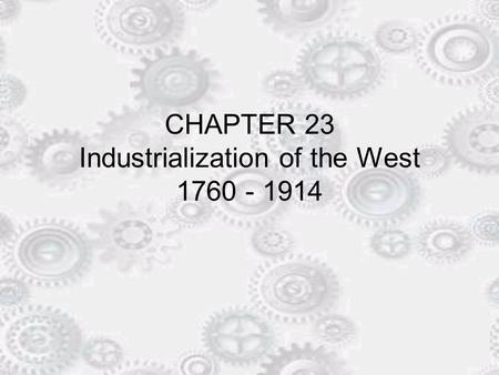 CHAPTER 23 Industrialization of the West 1760 - 1914.