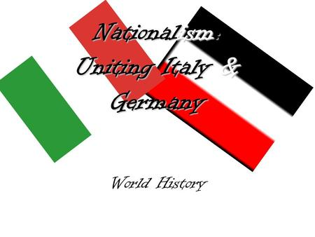 Nationalism: Uniting Italy & Germany World History.