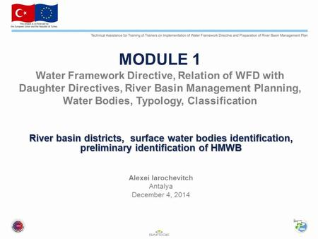 MODULE 1 Water Framework Directive, Relation of WFD with Daughter Directives, River Basin Management Planning, Water Bodies, Typology, Classification River.