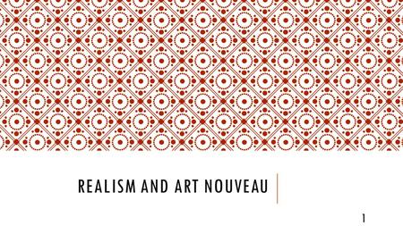 REALISM AND ART NOUVEAU 1. REALISM Dominated the 2 nd half of the 19 th Century after the popularity of Romanticism. 2.