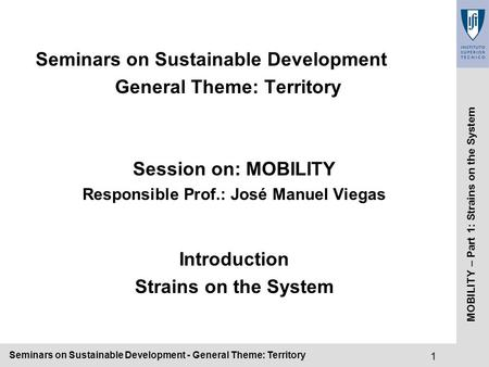 Seminars on Sustainable Development - General Theme: Territory1 MOBILITY – Part 1: Strains on the System Seminars on Sustainable Development General Theme: