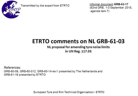 ETRTO comments on NL GRB-61-03 NL proposal for amending tyre noise limits in UN Reg. 117.03 European Tyre and Rim Technical Organisation - ETRTO References: