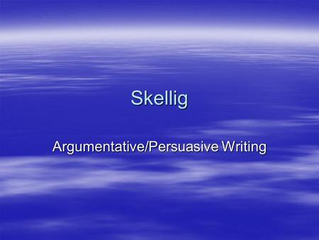 Skellig Argumentative/Persuasive Writing. Surely no one who has ever sat in a dull, grey classroom for six long periods in a day will argue with me when.