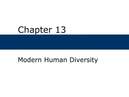 Chapter 13 Modern Human Diversity. Chapter Outline  What are the causes of physical variability in animals?  Is the biological concept of race useful.