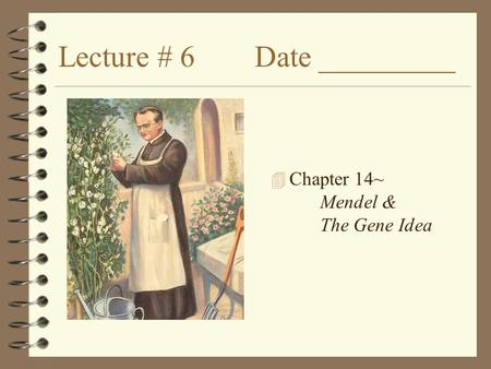 Lecture # 6Date _________ 4 Chapter 14~ Mendel & The Gene Idea.