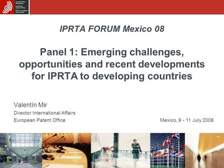IPRTA FORUM Mexico 08 Panel 1: Emerging challenges, opportunities and recent developments for IPRTA to developing countries Valentín Mir Director International.