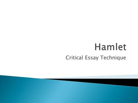 Critical Essay Technique.  By the end of Act One, for what reasons do the audience sympathise with Hamlet?