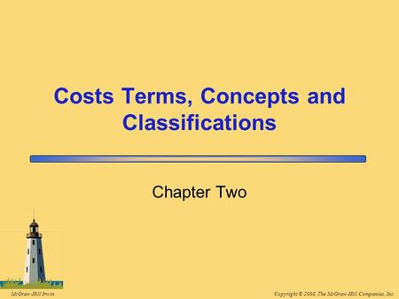 Copyright © 2008, The McGraw-Hill Companies, Inc.McGraw-Hill/Irwin Costs Terms, Concepts and Classifications Chapter Two.