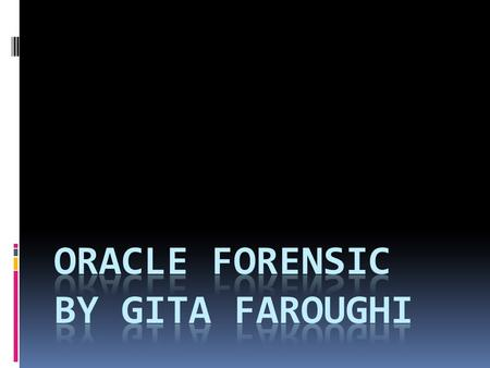 Over view  Why Oracle Forensic  California Breach security Act  Oracle Logical Structure  Oracle System Change Number  Oracle Data Block Structure.