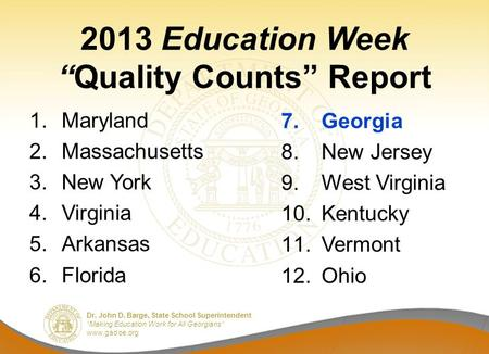 "Dr. John D. Barge, State School Superintendent ""Making Education Work for All Georgians"" www.gadoe.org 2013 Education Week ""Quality Counts"" Report 1.Maryland."