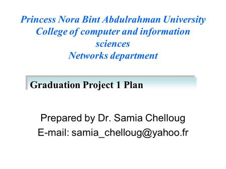Prepared by Dr. Samia Chelloug   Princess Nora Bint Abdulrahman University College of computer and information sciences Networks.