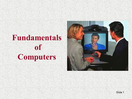 Fundamentals of Computers Slide 1 Input Input is any data entered into the computer's memory. Types of input include:  Data – Unorganized information.
