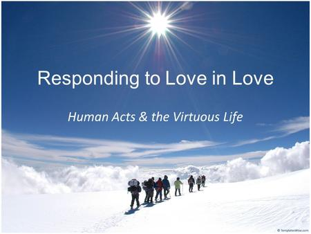 Responding to Love in Love Human Acts & the Virtuous Life.