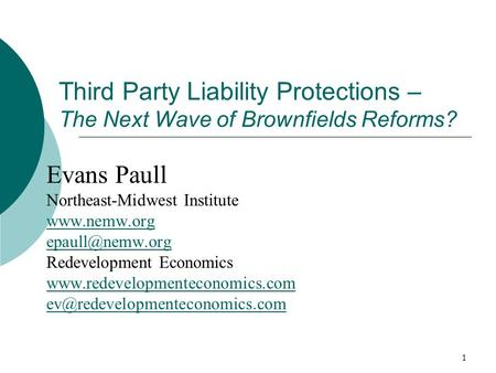 1 Third Party Liability Protections – The Next Wave of Brownfields Reforms? Evans Paull Northeast-Midwest Institute  Redevelopment.