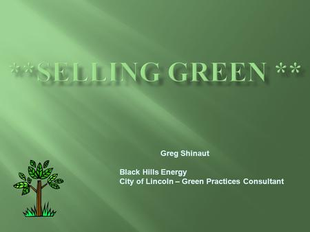Greg Shinaut Black Hills Energy City of Lincoln – Green Practices Consultant.