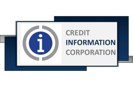 CREDIT INFORMATION CORPORATION. REFORMING THE ASIA-PACIFIC FINANCIAL INFRASTRUCTURE Jaime Garchitorena CEO Credit Information Corporation.
