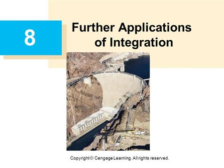 Copyright © Cengage Learning. All rights reserved. 8 Further Applications of Integration.
