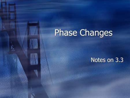 Phase Changes Notes on 3.3 Temperature  Temperature will not change during a phase change.  Once a substance reaches the temperature required for a.