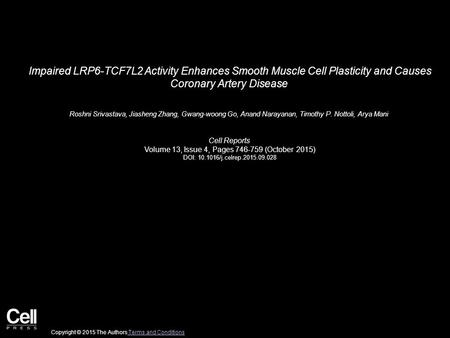 Impaired LRP6-TCF7L2 Activity Enhances Smooth Muscle Cell Plasticity and Causes Coronary Artery Disease Roshni Srivastava, Jiasheng Zhang, Gwang-woong.