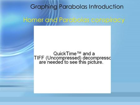 Graphing Parabolas Introduction Homer and Parabolas conspiracy.