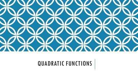 QUADRATIC FUNCTIONS. Transform quadratic functions. Describe the effects of changes in the coefficients of y = a(x – h)² + k. Objectives quadratic function.